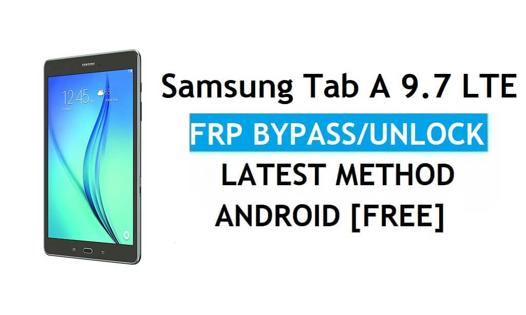 Samsung Tab A 9.7 LTE SM-T555 FRP Bypass Android 7.1 Unlock Google