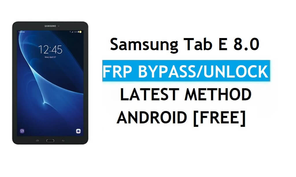 Samsung Tab E 8.0 SM-T375 FRP Bypass Android 7.1 Unlock gmail Latest