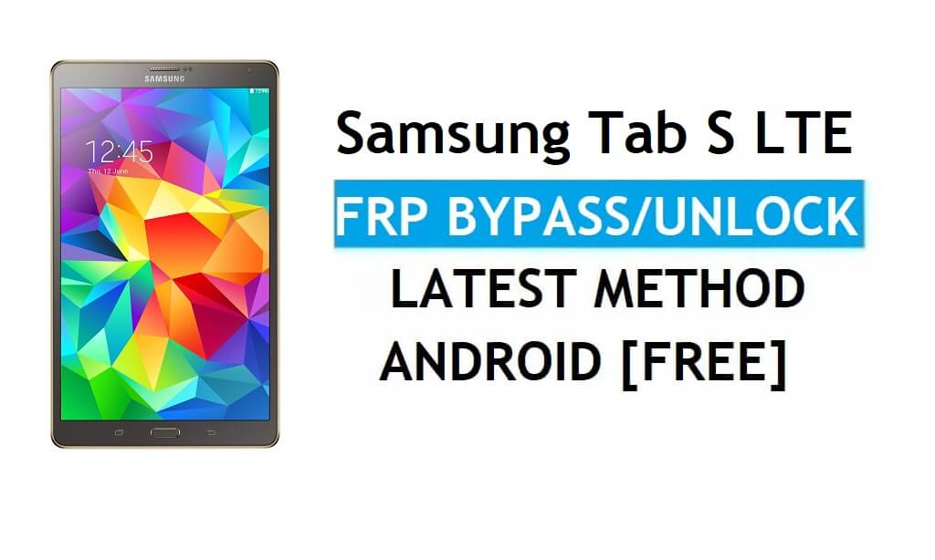 Samsung Tab S LTE SM-T705 FRP Bypass Android 6.0 Unlock Latest free