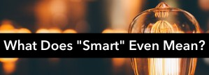 """What Does """"Smart"""" Even Mean?"""