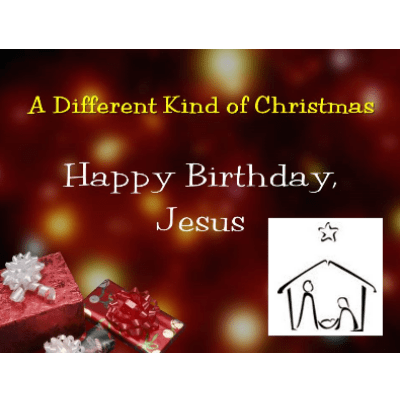 a different kind of christmas - happy birthday jesus