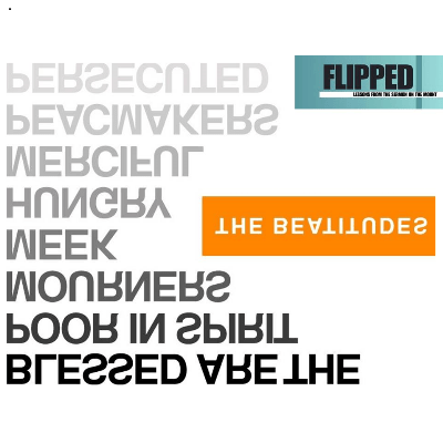 flipped - the beatitudes