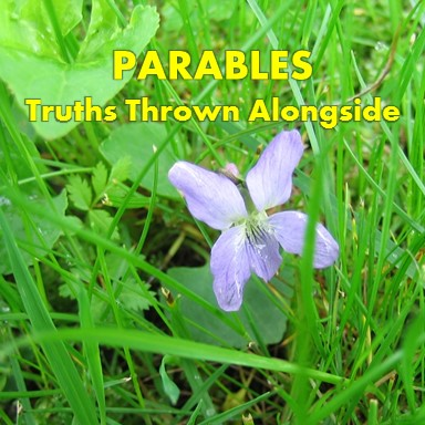 parables truths thrown alongside