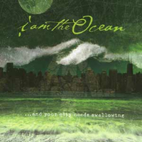 I Am The Ocean – …And Your City Needs Swallowing