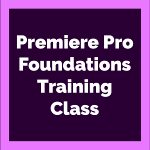 Adobe Premiere Pro Foundations Training Class