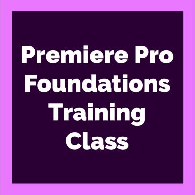 Adobe Premiere Pro Foundations Training Class