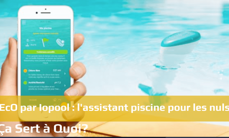 Photo of EcO par Iopool : l'assistant piscine pour les nuls