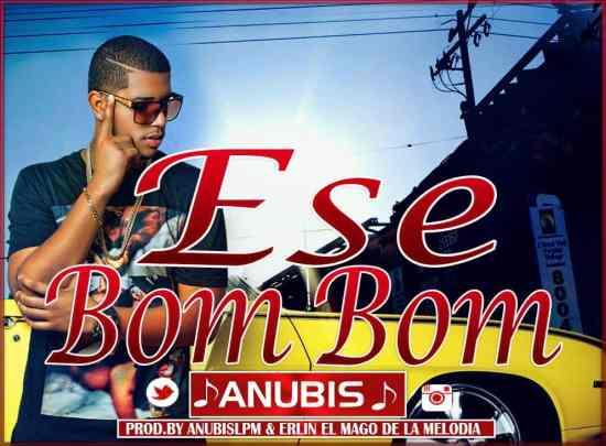 Anubis - Ese Bom Bom (Prod. Erlin El Mago De La Melodia & AnubisLPM)