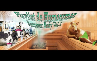 La Playlist d'HumourMan – Janvier Summer Body Vol.1