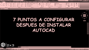 7 Puntos a Configurar Después de Instalar AutoCAD