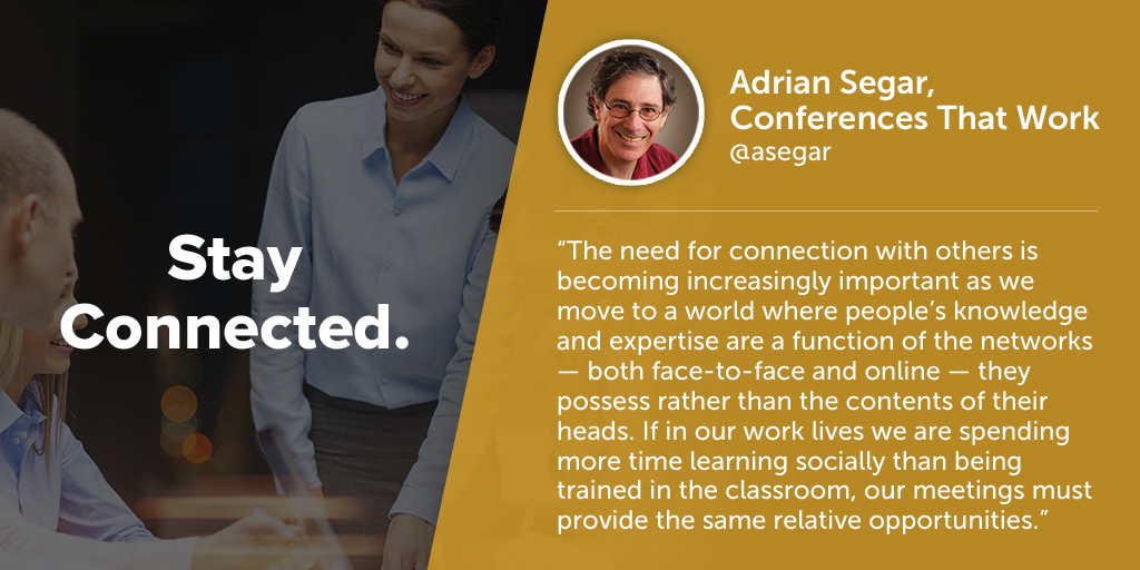 Inspiring quotes from event planners: Adrian Segar of Conference That Work says eventprofs must stay connected.