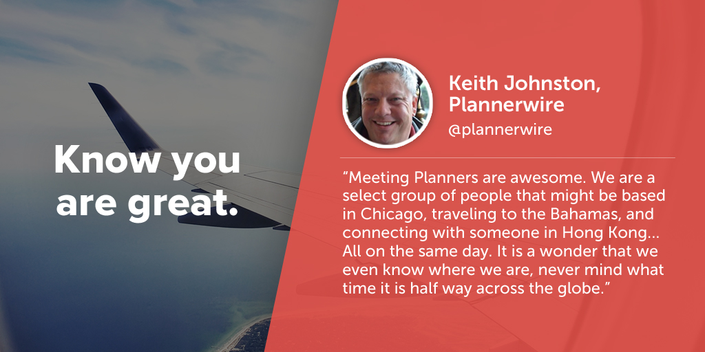 Inspiring quotes from event planners: Keith Johnston of Plannerwire says eventprofs must know they are great.
