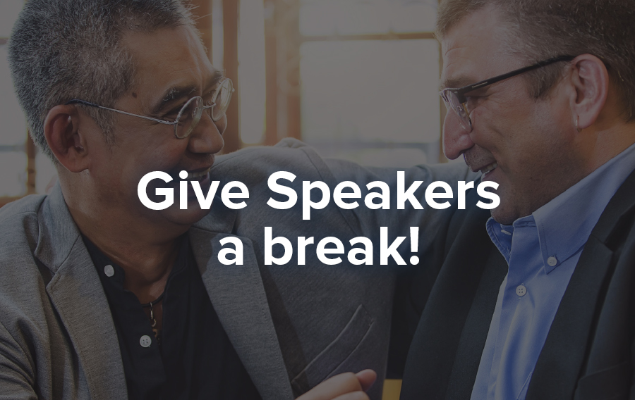 Work with your speakers as if they're your partner. Create processes that are easy for them to follow for maximum success.