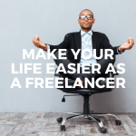 Make Your Life Easier As A Freelancer