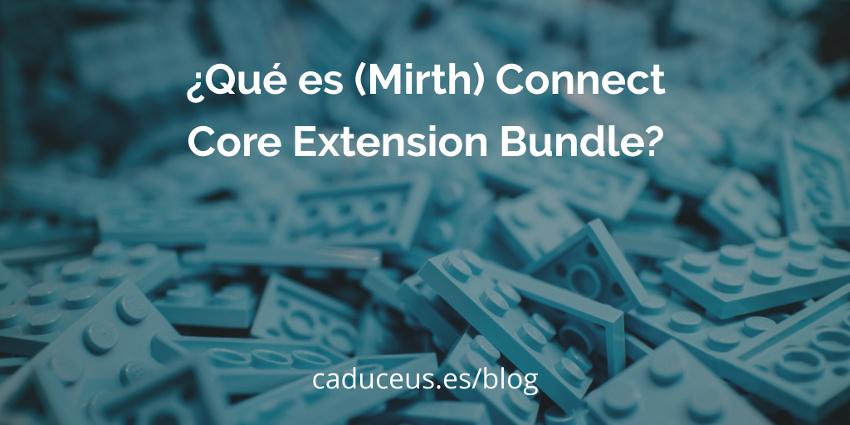 ¿Qué es (Mirth) Connect Core Extension Bundle?
