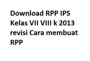 Download RPP IPS Kelas VII VIII k 2013 revisi Cara membuat RPP