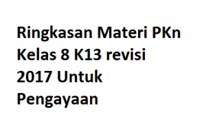 Ringkasan Materi PKn Kelas 8 K13 revisi 2017 Untuk Pengayaan