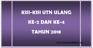 Download Kisi Kisi UTN Ulang 2 dan 4 Tahun 2018