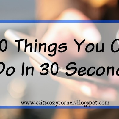 30 Things You Can Do In 30 Seconds