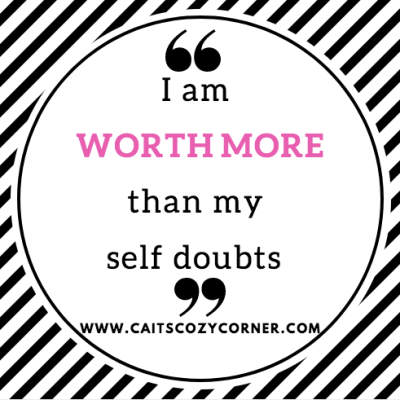 """""""I am worth more than my self doubt"""""""
