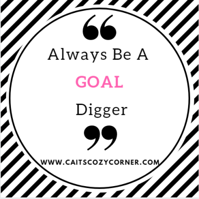 Always Be A GOAL Digger