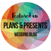 As featured on Plans & Presents Wedding Blog