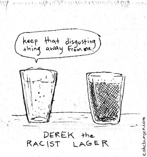 Derek the Racist Lager