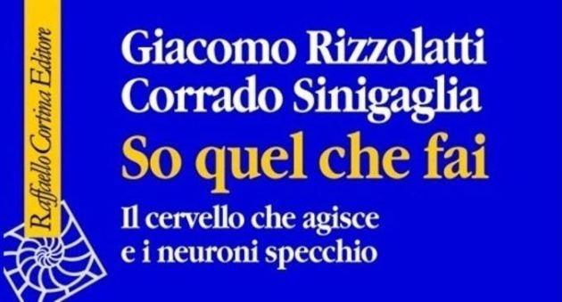 """""""So quel che fai"""" di Giacomo RIzzolatti, Corrado Sinigaglia, Raffaello Cortina Editore, Collana Scienza e Idee (2006)"""