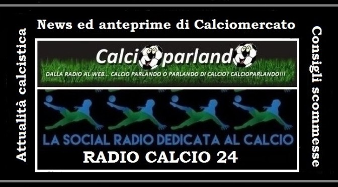 Calcioparlando on air: si riparte da giovedì sera su Radio Calcio 24