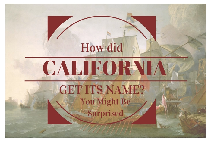 How did California Get its Name? You Might be Surprised