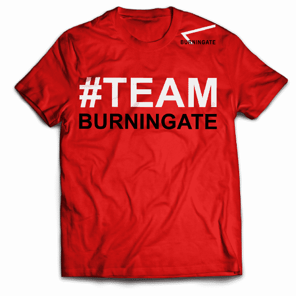 T-Shirt #TEAMBURNINGATE