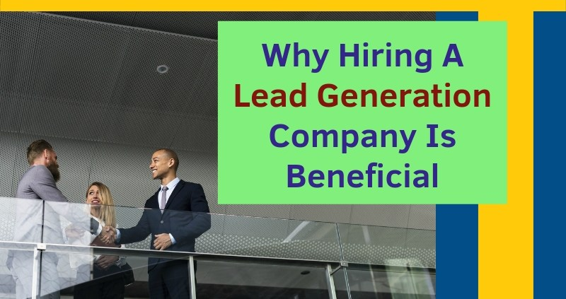 Why-Hiring-A-Lead-Generation-Company-Is-Beneficial