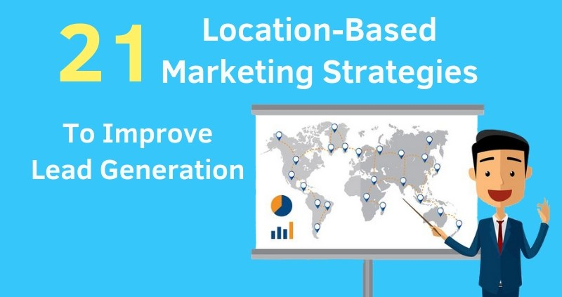 21-Location-Based-Marketing-Strategies-To-Improve-Lead-Generation