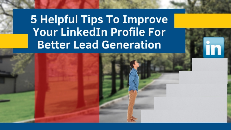 5-Helpful-Tips-To-Improve-Your-LinkedIn-Profile-For-Better-Lead-Generation