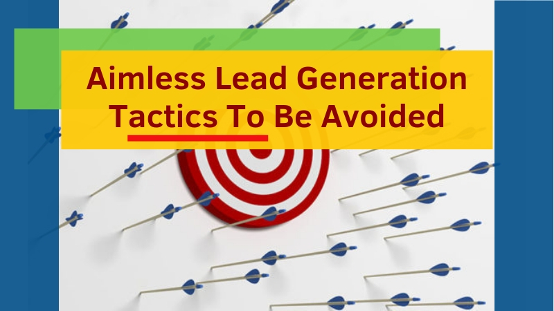 Aimless-Lead-Generation-Tactics-To-Be-Avoided