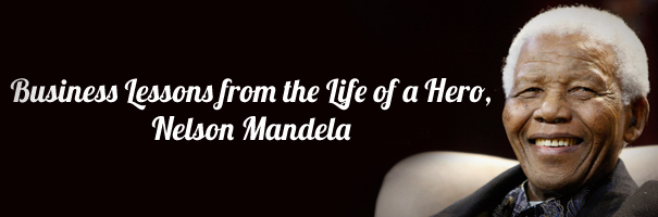 Business Lessons from the Life of a Hero, Nelson Mandela