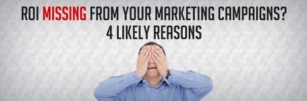 ROI-Missing-From-Your-Marketing-Campaigns-4-Likely-Reasons