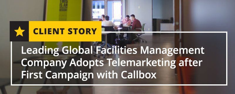 Leading Global Facilities Management Company Adopts Telemarketing [CASE STUDY]
