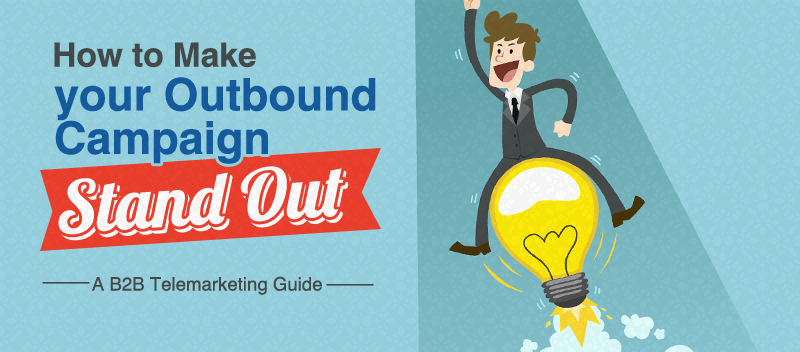 How to Make your Outbound Campaign Stand Out- A B2B Telemarketing Guide