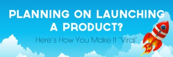 Planning on launching a product Here's how you make it 'viral'