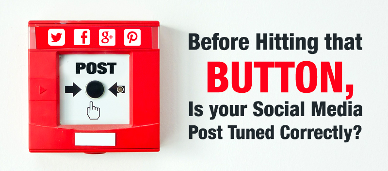 Before Hitting that Button, Is your Social Media Post Tuned Correctly