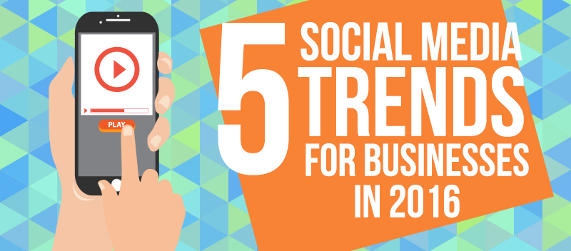 5 Social Media Trends for Businesses in 2016