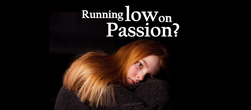 Running LOW on Passion?