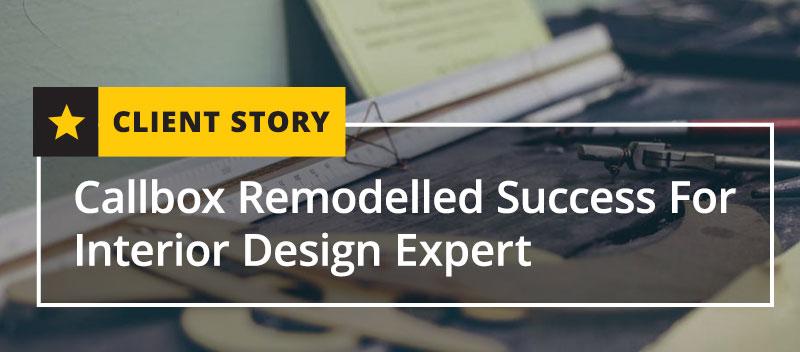 Callbox Remodelled Success For Interior Design Expert