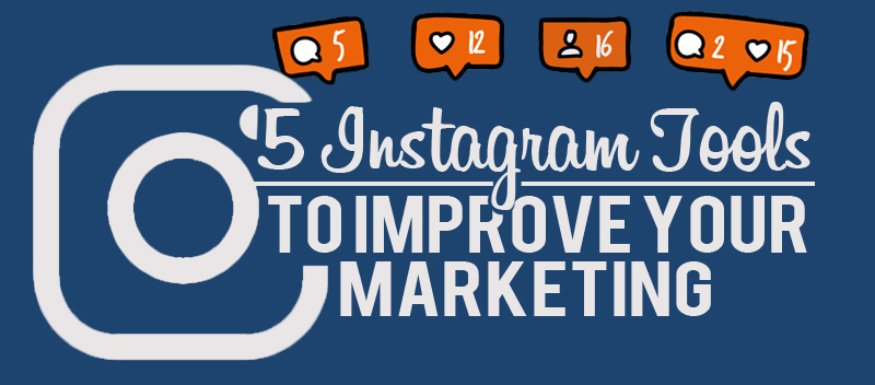 5 Instagram Tools to Improve Your Marketing