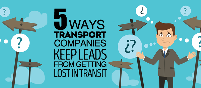 5 Ways Transport Companies Keep Leads from Getting Lost in Transit