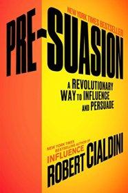 Pre-Suasion: A Revolutionary Way to Influence and Persuade (Robert Cialdini)