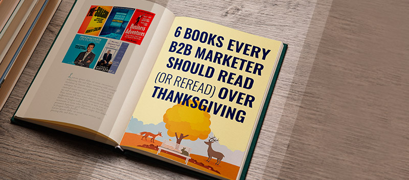 6 Books Every B2B Marketer Should Read (or Reread) Over Thanksgiving