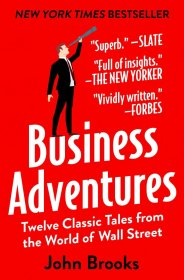 Business Adventures: Twelve Classic Tales from the World of Wall Street (John Brooks)