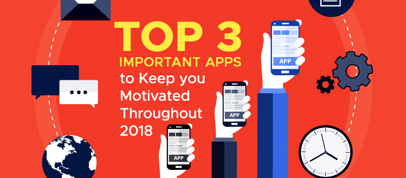 Top 3 Important Apps to Keep you Motivated Throughout 2018